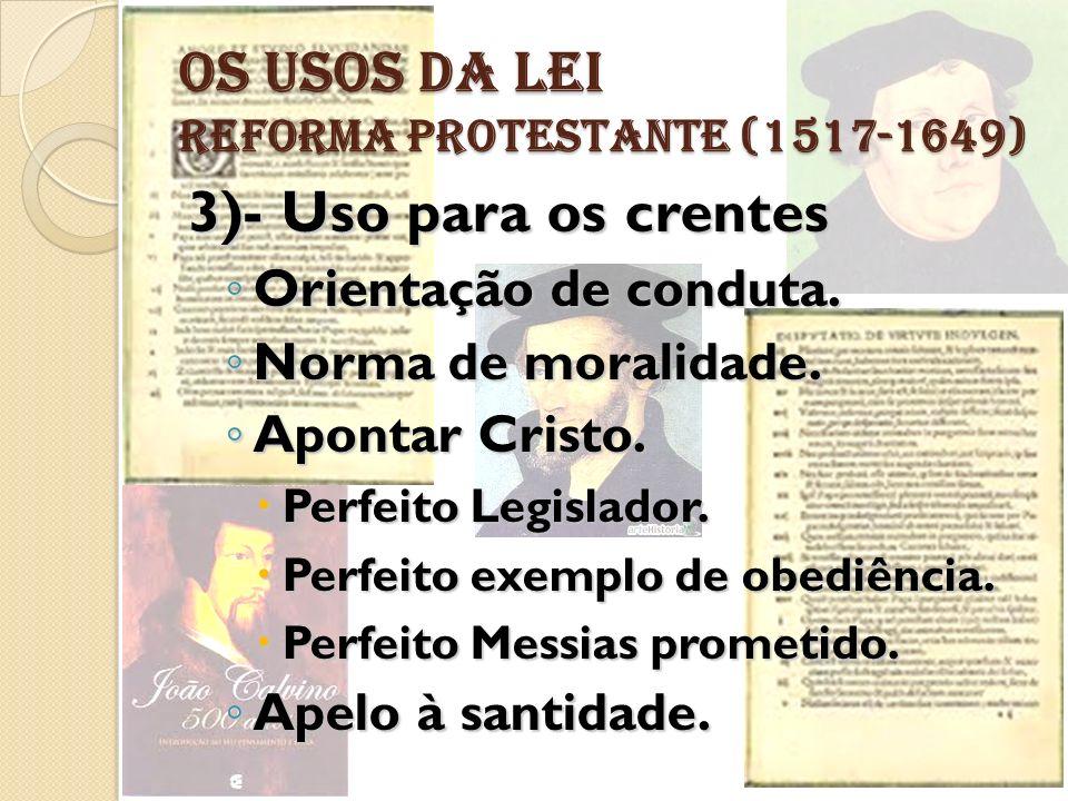 OS USOS DA LEI REFORMA PROTESTANTE (1517-1649) 3)- Uso para os crentes Orientação de conduta. Orientação de conduta. Norma de moralidade. Norma de mor