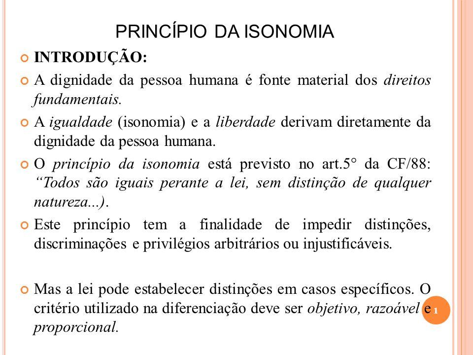 PRINCÍPIO DA ISONOMIA INTRODUÇÃO: A dignidade da pessoa humana é fonte material dos direitos fundamentais. A igualdade (isonomia) e a liberdade deriva