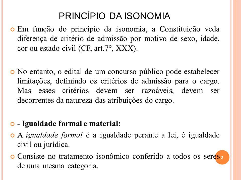 PRINCÍPIO DA ISONOMIA Em função do princípio da isonomia, a Constituição veda diferença de critério de admissão por motivo de sexo, idade, cor ou esta