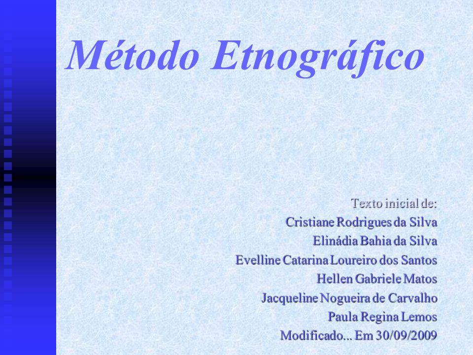 Método Etnográfico Texto inicial de: Cristiane Rodrigues da Silva Elinádia Bahia da Silva Evelline Catarina Loureiro dos Santos Hellen Gabriele Matos