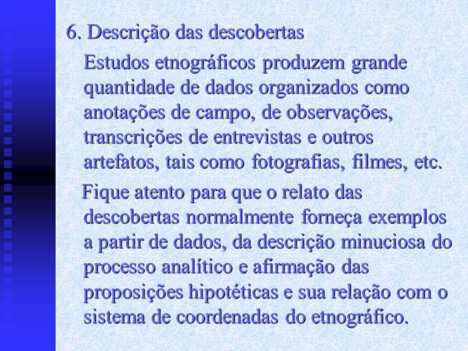 6. Descrição das descobertas Estudos etnográficos produzem grande quantidade de dados organizados como anotações de campo, de observações, transcriçõe