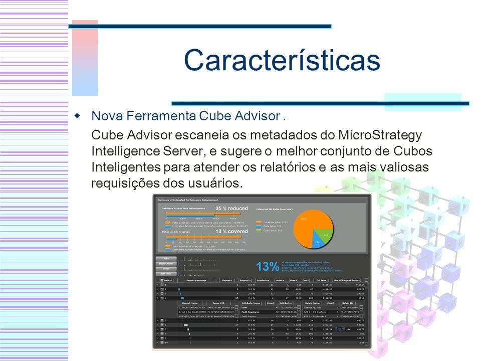 Características Nova Ferramenta Cube Advisor. Cube Advisor escaneia os metadados do MicroStrategy Intelligence Server, e sugere o melhor conjunto de C