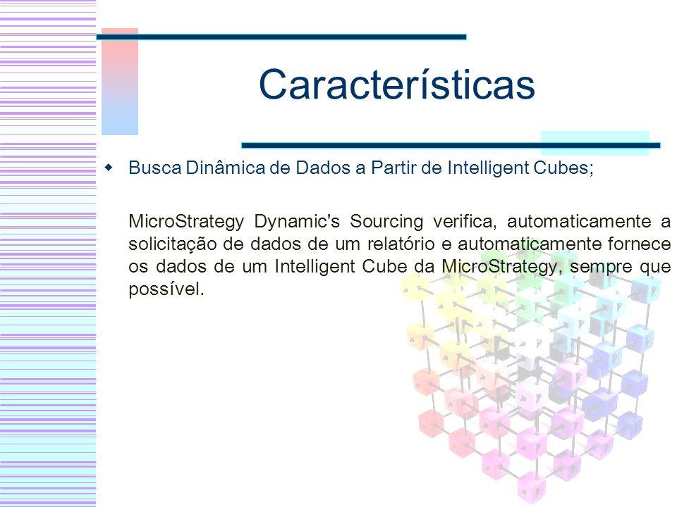 Características Busca Dinâmica de Dados a Partir de Intelligent Cubes; MicroStrategy Dynamic's Sourcing verifica, automaticamente a solicitação de dad