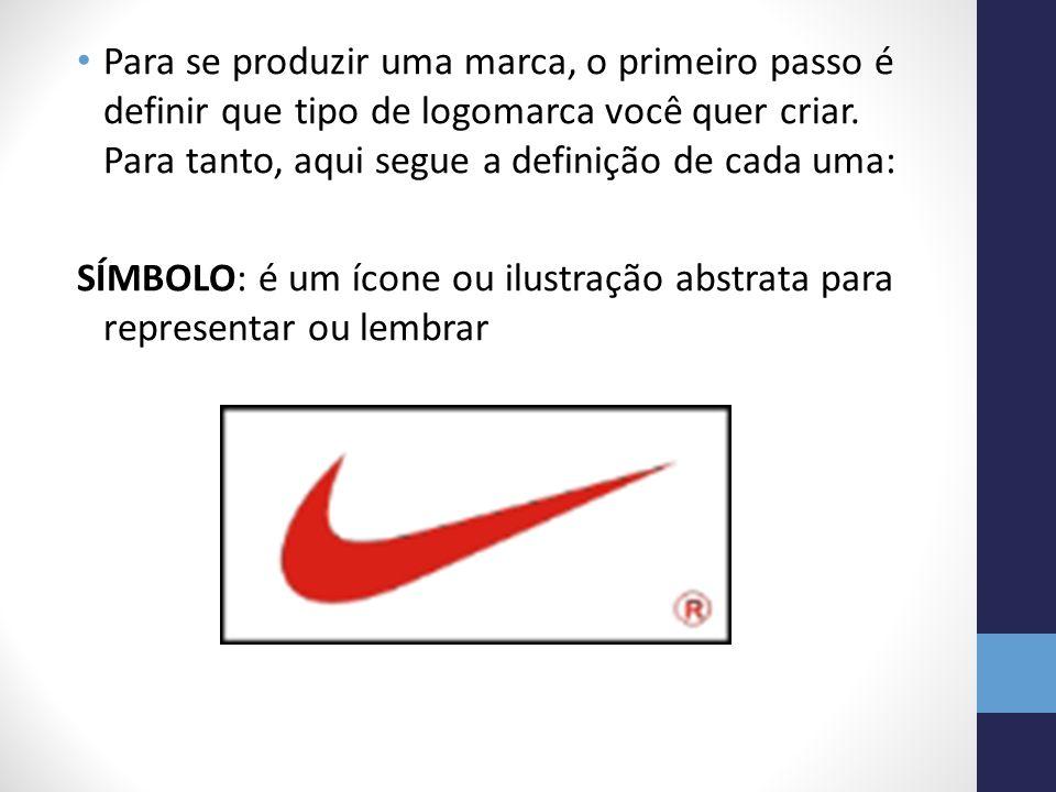 Para se produzir uma marca, o primeiro passo é definir que tipo de logomarca você quer criar. Para tanto, aqui segue a definição de cada uma: SÍMBOLO: