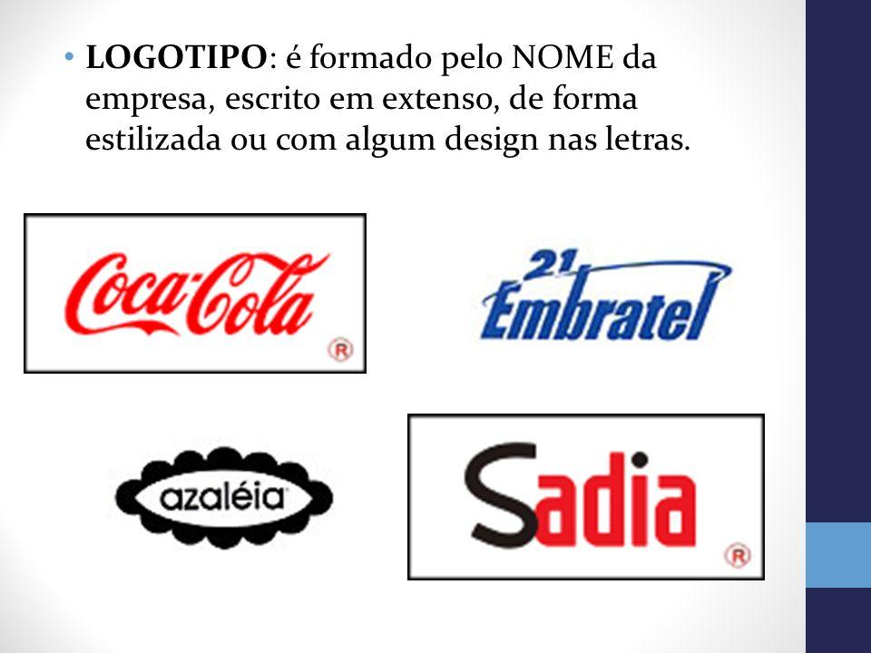 LOGOTIPO: é formado pelo NOME da empresa, escrito em extenso, de forma estilizada ou com algum design nas letras.