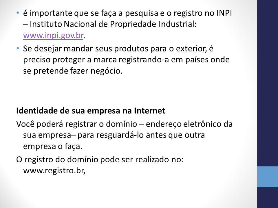 é importante que se faça a pesquisa e o registro no INPI – Instituto Nacional de Propriedade Industrial: www.inpi.gov.br. www.inpi.gov.br Se desejar m