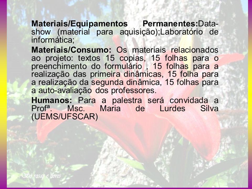Materiais/Equipamentos Permanentes:Data- show (material para aquisição);Laboratório de informática; Materiais/Consumo: Os materiais relacionados ao pr