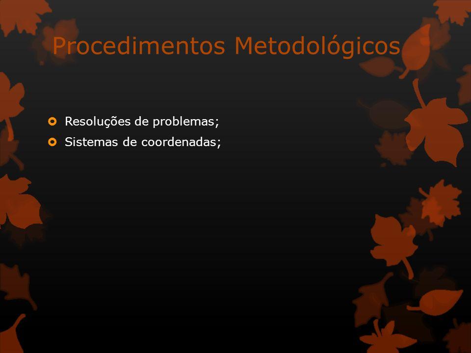 Procedimentos Metodológicos Resoluções de problemas; Sistemas de coordenadas;