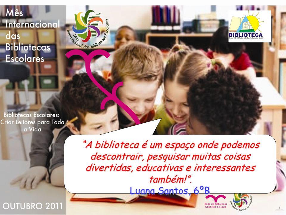 A biblioteca é um espaço onde podemos descontrair, pesquisar muitas coisas divertidas, educativas e interessantes também!. Luana Santos, 6ºB
