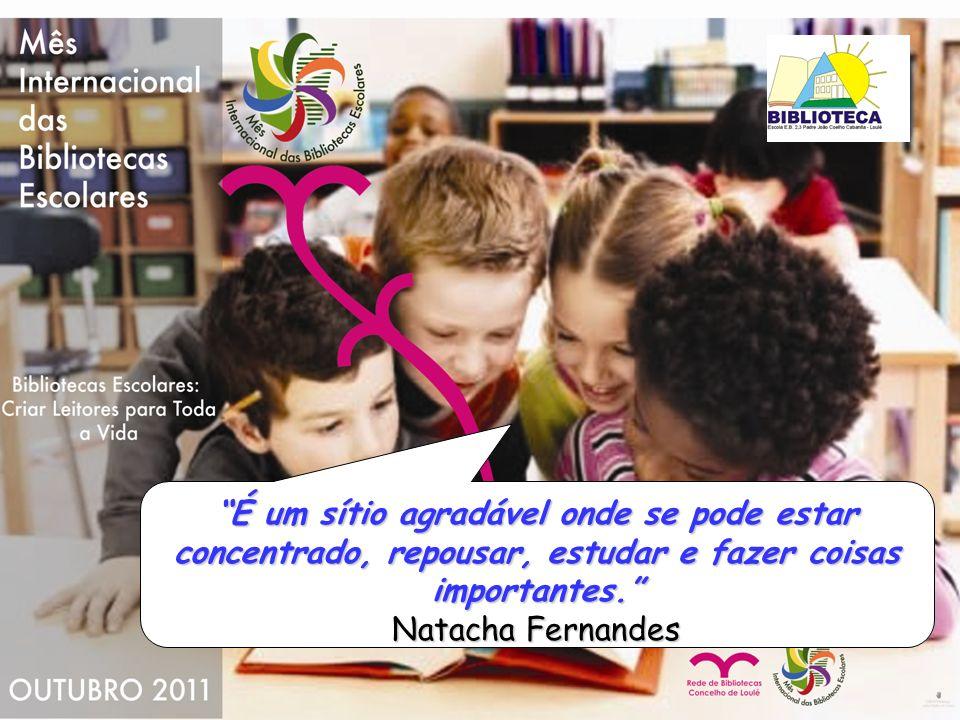 É um sítio agradável onde se pode estar concentrado, repousar, estudar e fazer coisas importantes. Natacha Fernandes