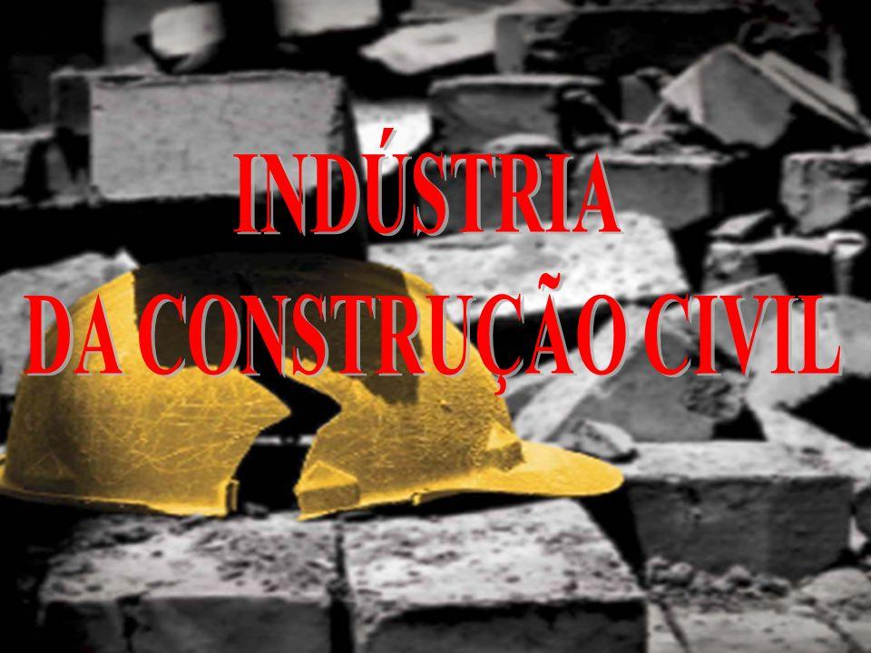 INDÚSTRIA DA CONSTRUÇÃO CIVIL A construção é um dos ramos mais antigos do mundo.