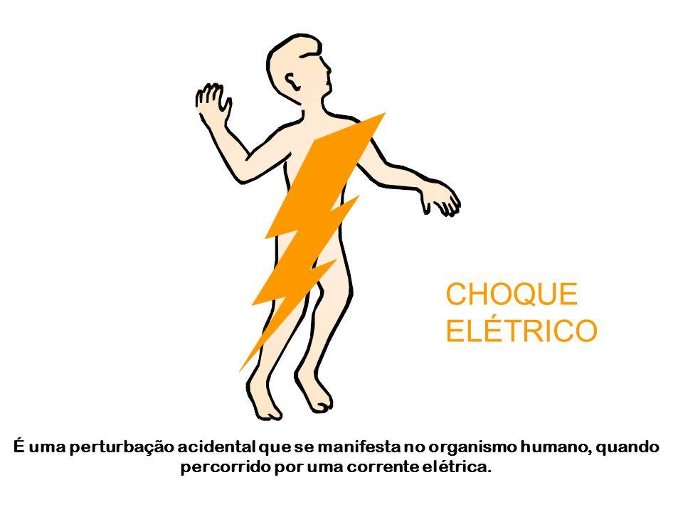 CHOQUE ELÉTRICO É uma perturbação acidental que se manifesta no organismo humano, quando percorrido por uma corrente elétrica.