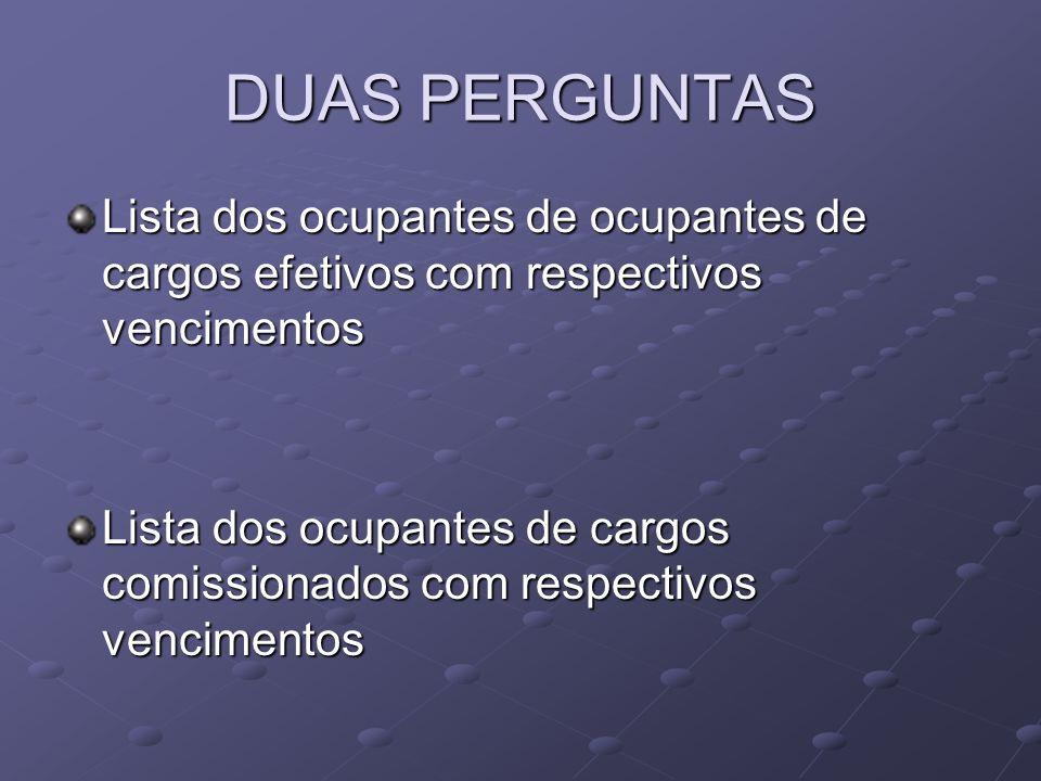 DUAS PERGUNTAS Lista dos ocupantes de ocupantes de cargos efetivos com respectivos vencimentos Lista dos ocupantes de cargos comissionados com respect