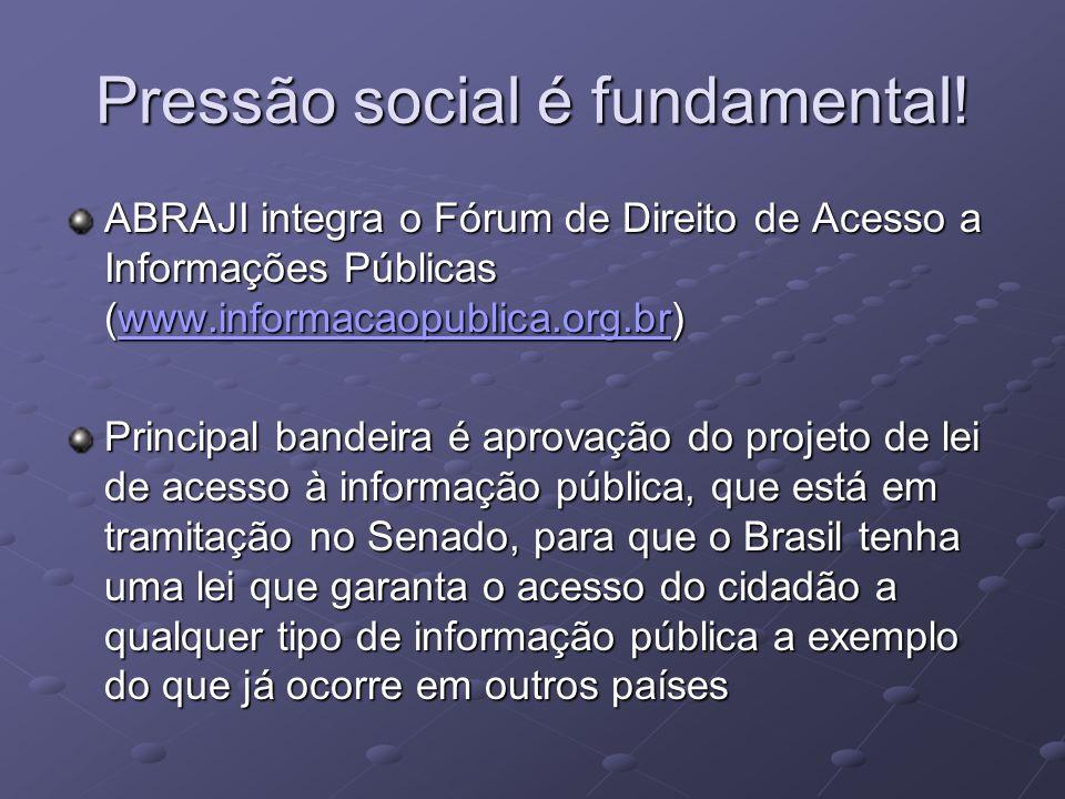Pressão social é fundamental! ABRAJI integra o Fórum de Direito de Acesso a Informações Públicas (www.informacaopublica.org.br) www.informacaopublica.