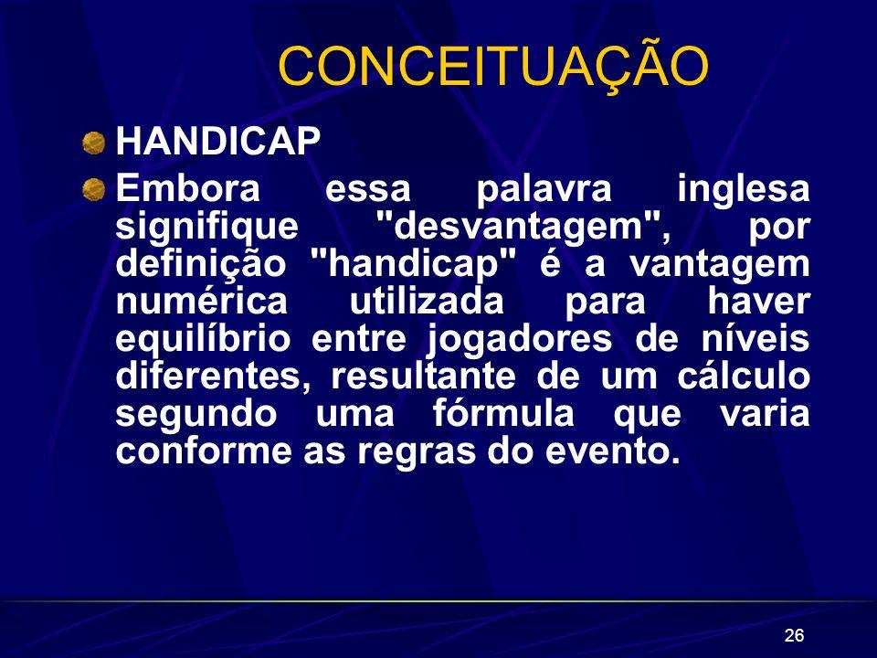 26 CONCEITUAÇÃO HANDICAP Embora essa palavra inglesa signifique