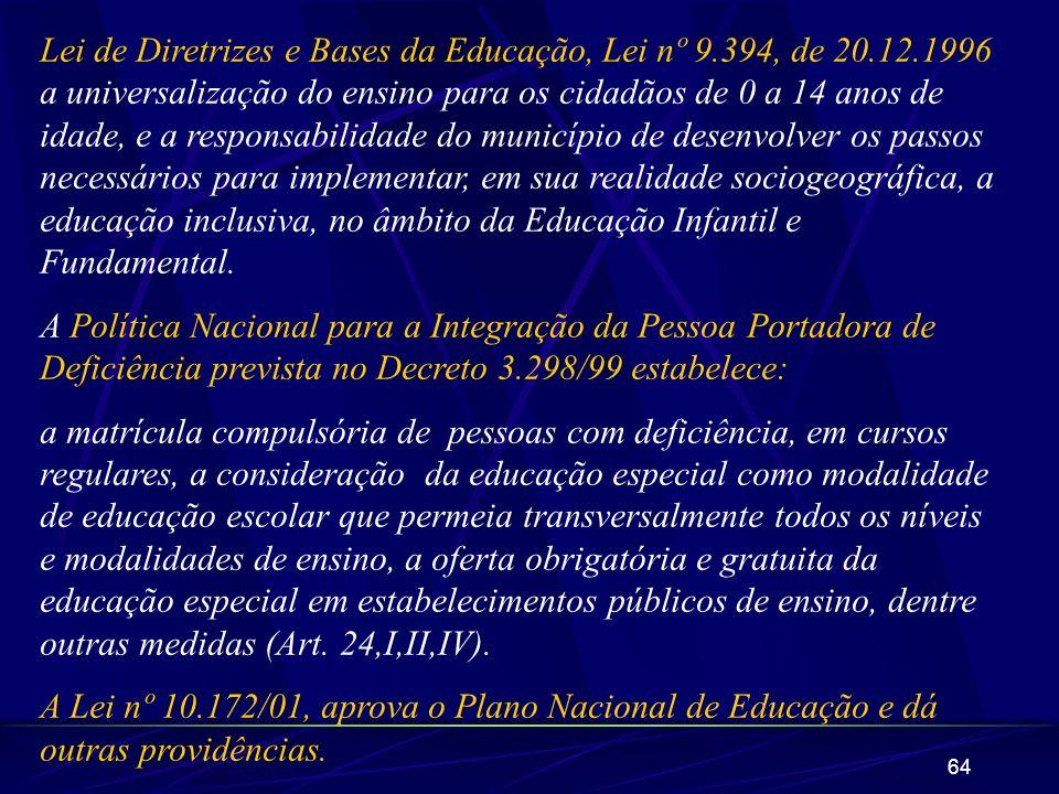 64 Lei de Diretrizes e Bases da Educação, Lei nº 9.394, de 20.12.1996 a universalização do ensino para os cidadãos de 0 a 14 anos de idade, e a respon