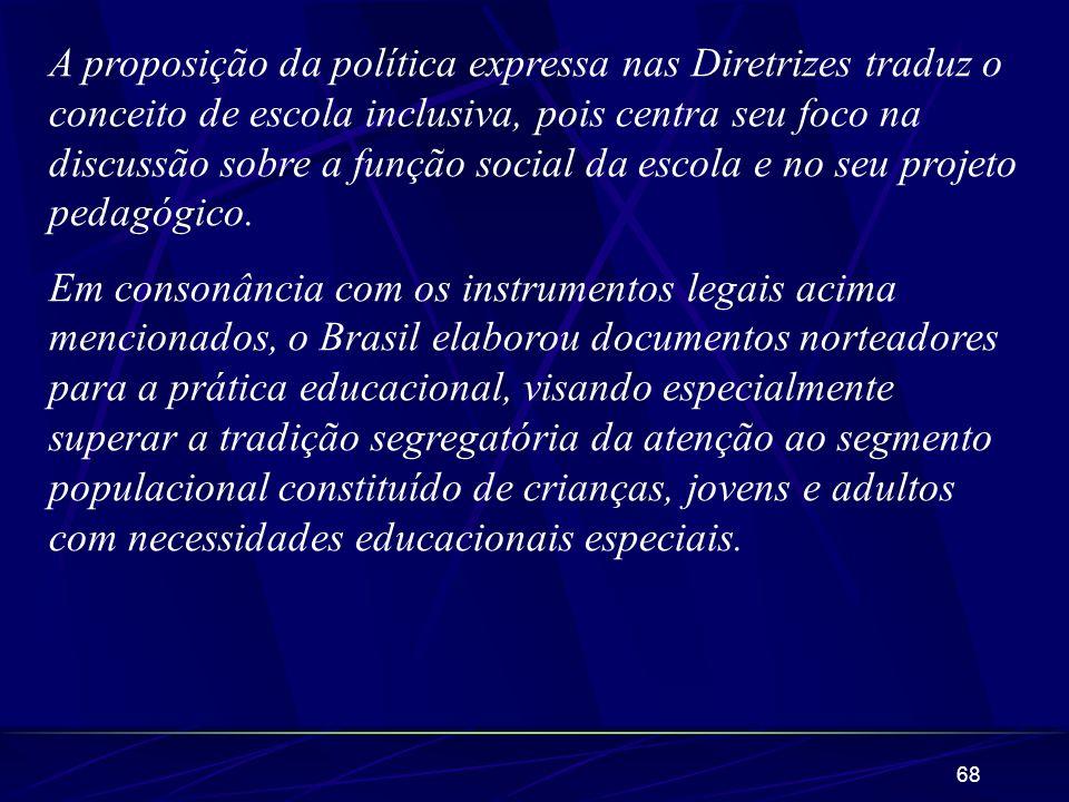 68 A proposição da política expressa nas Diretrizes traduz o conceito de escola inclusiva, pois centra seu foco na discussão sobre a função social da