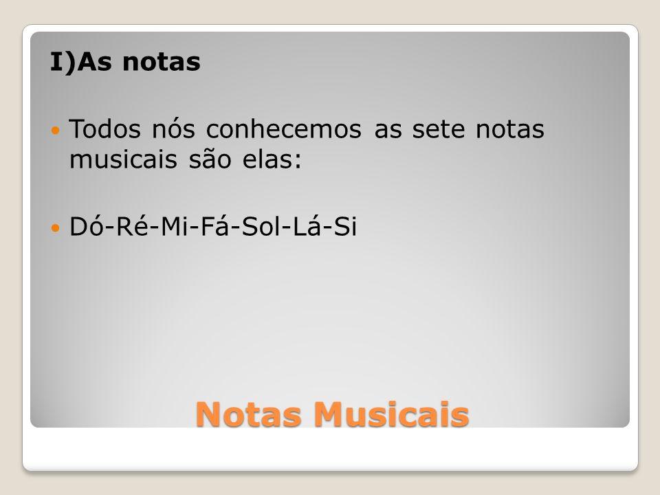 Notas Musicais I)As notas Todos nós conhecemos as sete notas musicais são elas: Dó-Ré-Mi-Fá-Sol-Lá-Si