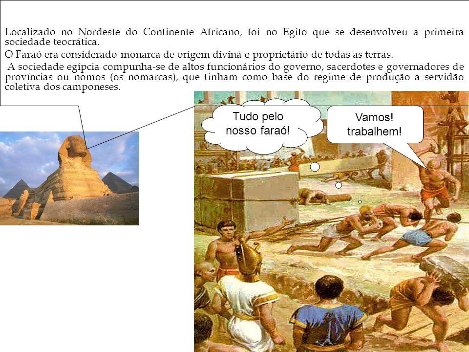 Localizado no Nordeste do Continente Africano, foi no Egito que se desenvolveu a primeira sociedade teocrática. O Faraó era considerado monarca de ori