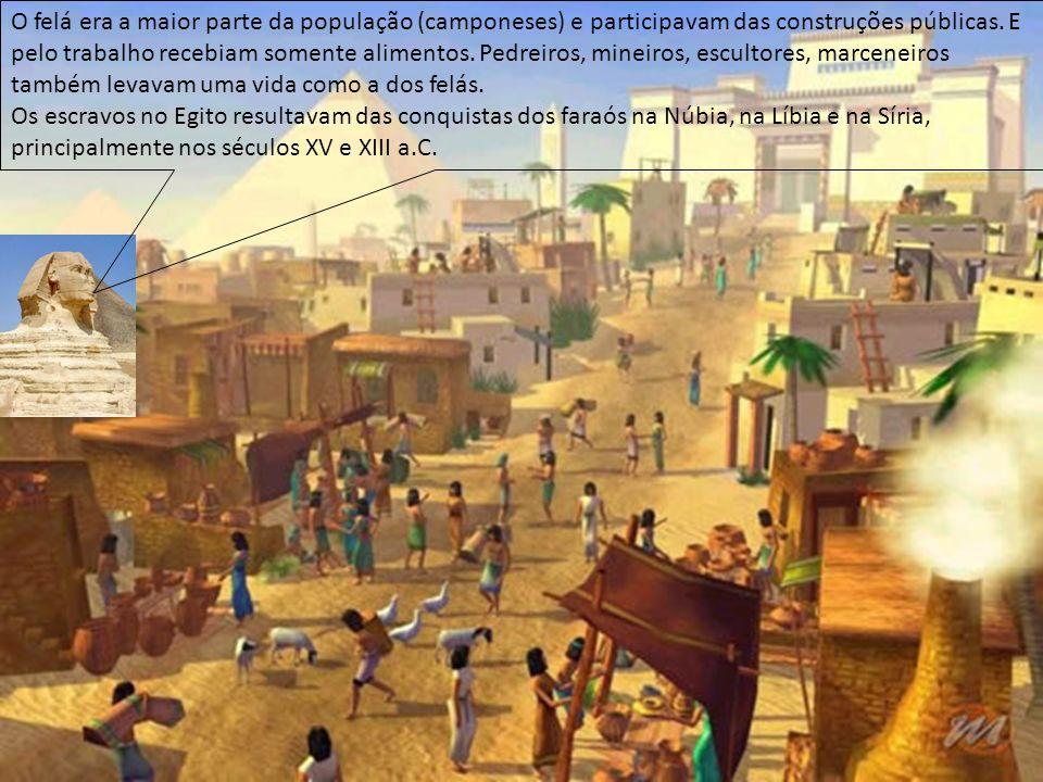 O felá era a maior parte da população (camponeses) e participavam das construções públicas. E pelo trabalho recebiam somente alimentos. Pedreiros, min