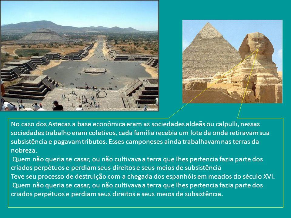 tra bal har No caso dos Astecas a base econômica eram as sociedades aldeãs ou calpulli, nessas sociedades trabalho eram coletivos, cada família recebi