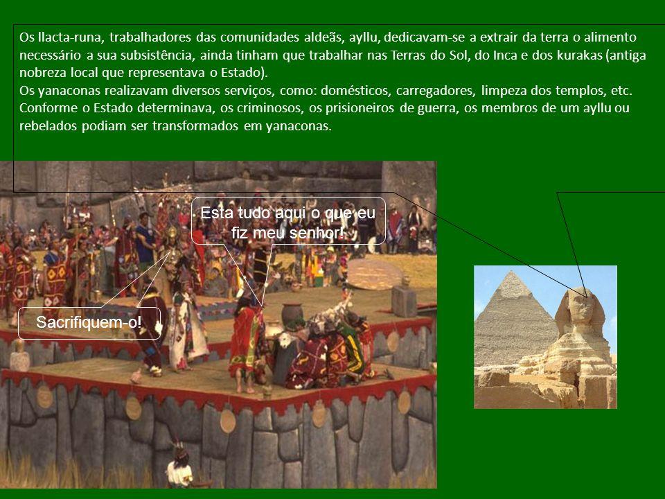 Os llacta-runa, trabalhadores das comunidades aldeãs, ayllu, dedicavam-se a extrair da terra o alimento necessário a sua subsistência, ainda tinham qu