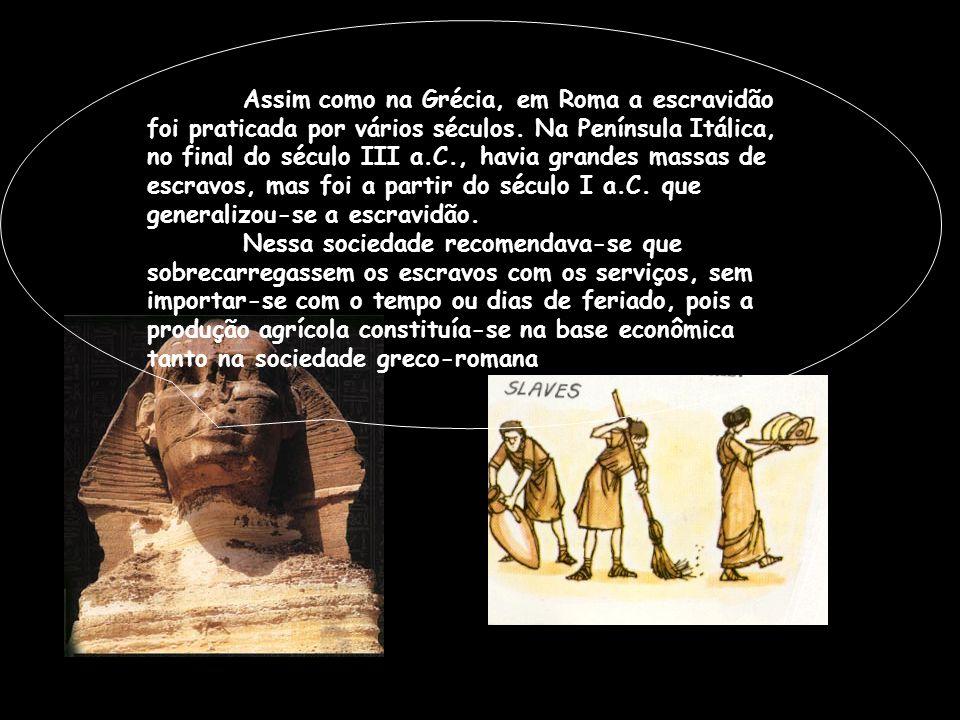 Assim como na Grécia, em Roma a escravidão foi praticada por vários séculos. Na Península Itálica, no final do século III a.C., havia grandes massas d
