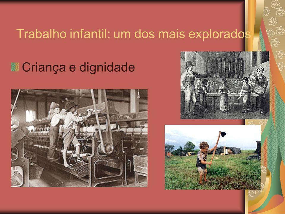 Trabalho infantil: um dos mais explorados Criança e dignidade