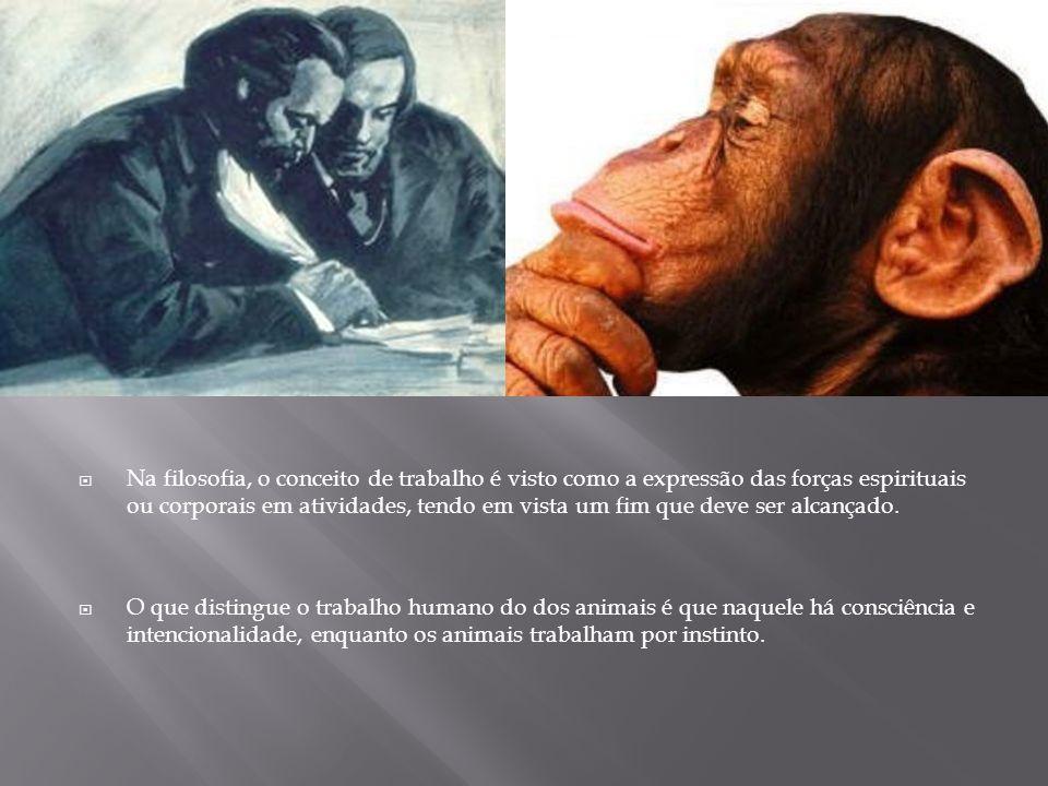 Na filosofia, o conceito de trabalho é visto como a expressão das forças espirituais ou corporais em atividades, tendo em vista um fim que deve ser al