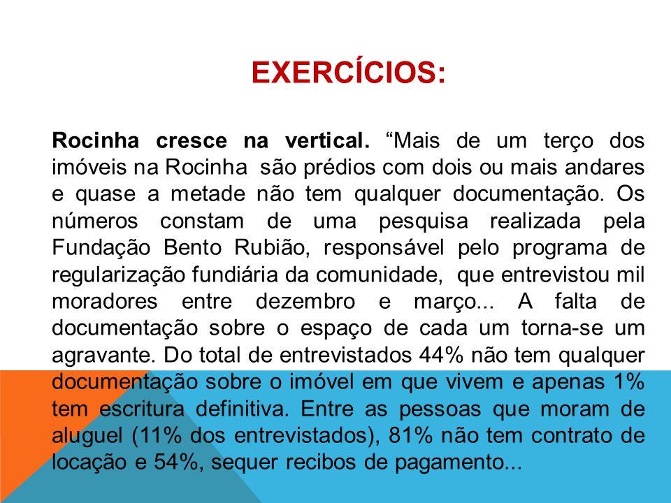 Na ausência do poder público, a maior associação de moradores da favela, a União Pró-Melhoramentos dos Moradores da Rocinha, acabou se transformando numa espécie de cartório, já tendo cadastrado um terço das moradias da comunidade.