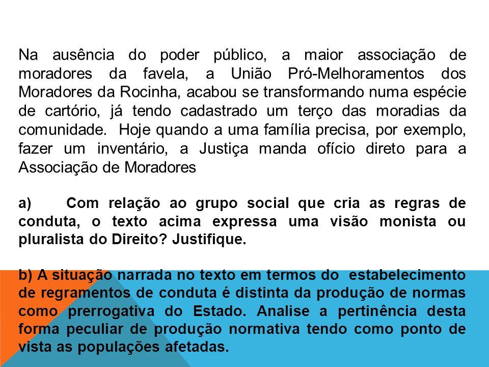 c) Que distinção os adeptos do monismo jurídico fazem entre pluralismo normativo e pluralismo jurídico.