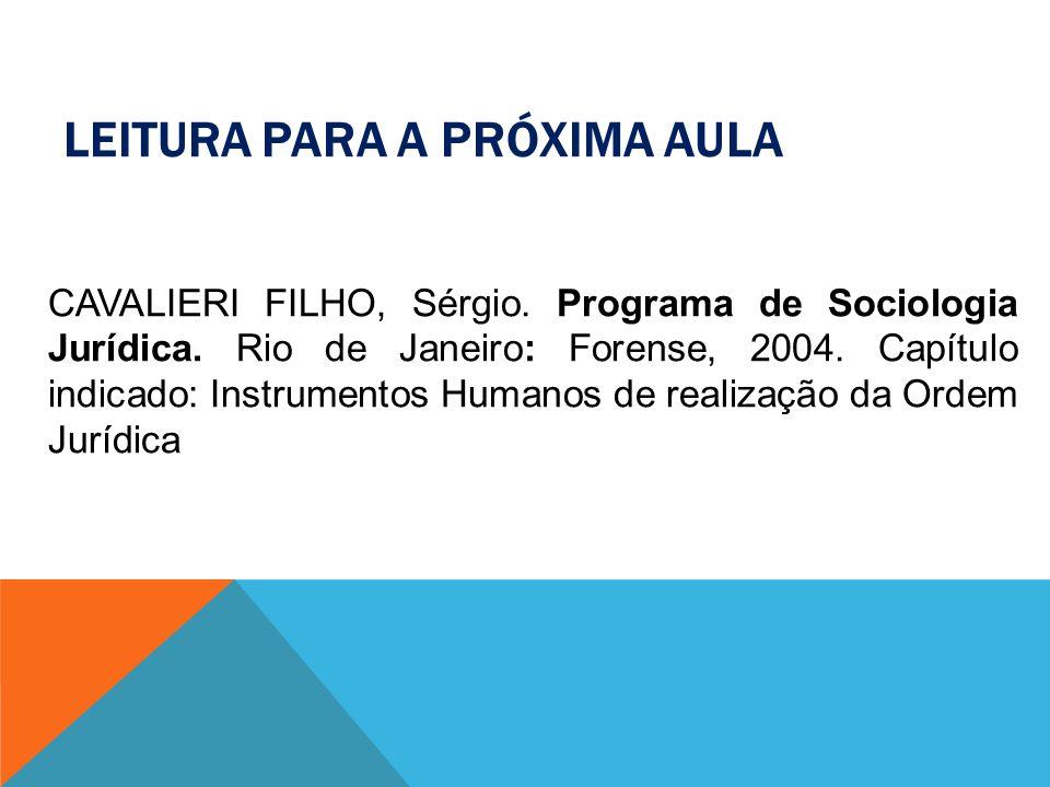 LEITURA PARA A PRÓXIMA AULA CAVALIERI FILHO, Sérgio. Programa de Sociologia Jurídica. Rio de Janeiro: Forense, 2004. Capítulo indicado: Instrumentos H