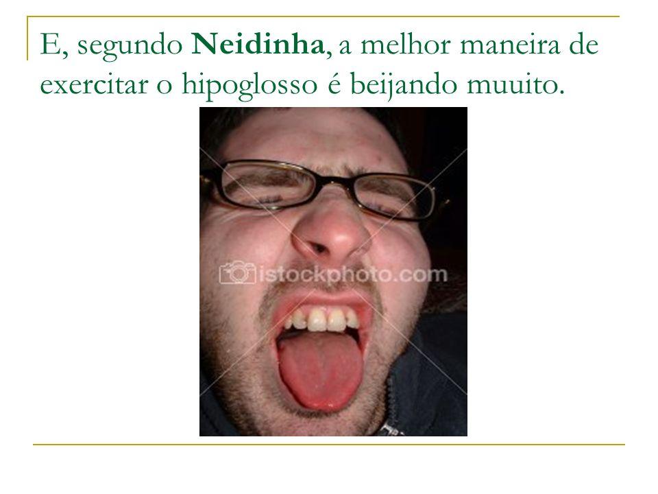 E, segundo Neidinha, a melhor maneira de exercitar o hipoglosso é beijando muuito.