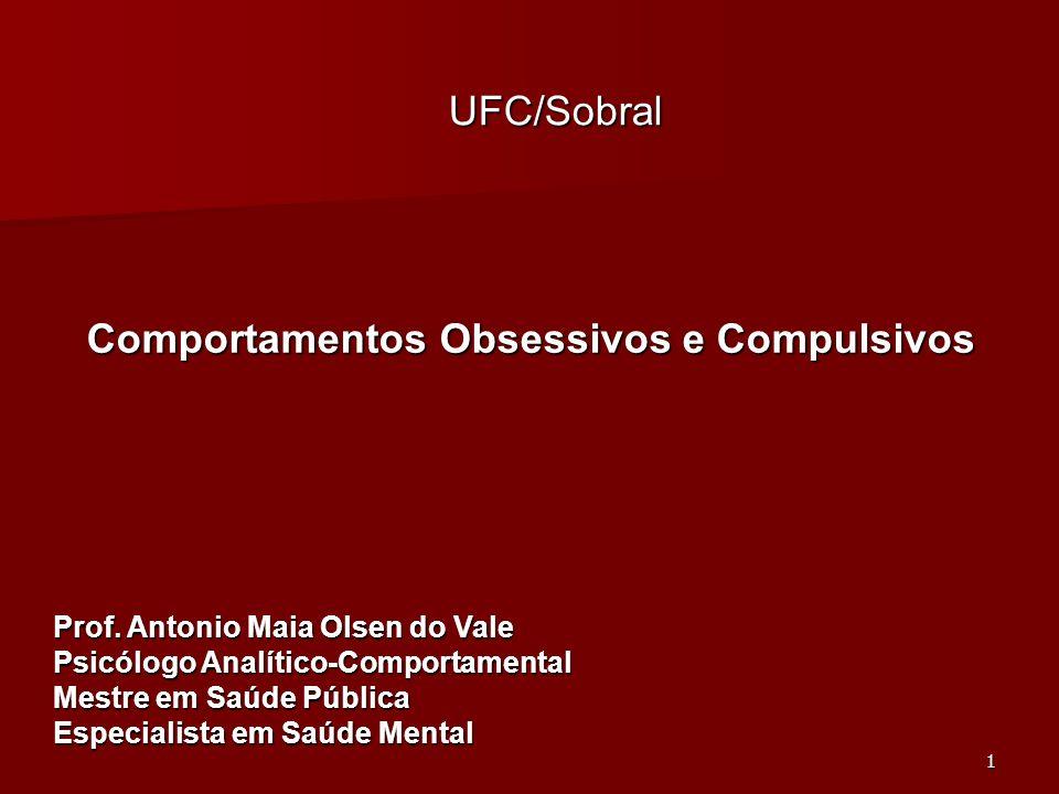 1 Prof. Antonio Maia Olsen do Vale Psicólogo Analítico-Comportamental Mestre em Saúde Pública Especialista em Saúde Mental Comportamentos Obsessivos e