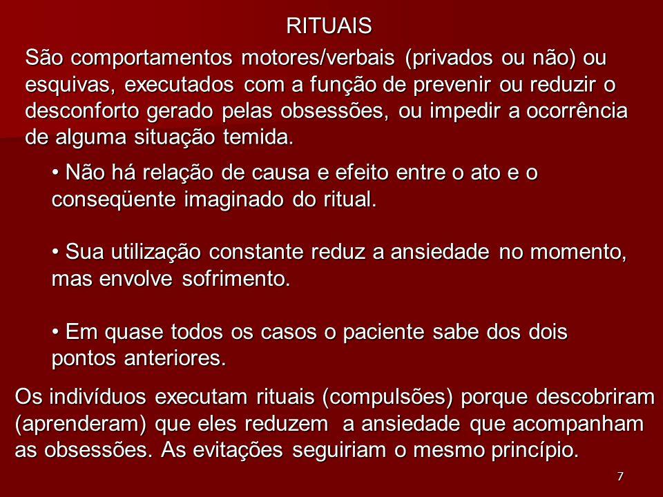 7 RITUAIS São comportamentos motores/verbais (privados ou não) ou esquivas, executados com a função de prevenir ou reduzir o desconforto gerado pelas
