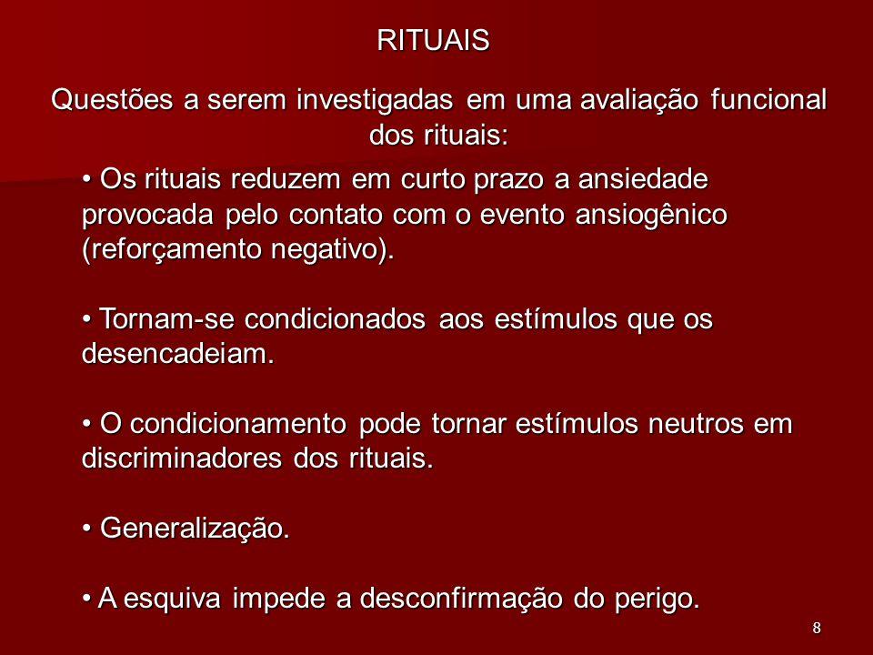 8 RITUAIS Questões a serem investigadas em uma avaliação funcional dos rituais: Os rituais reduzem em curto prazo a ansiedade provocada pelo contato c