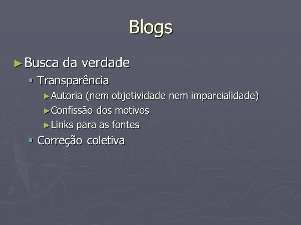 Blogs Busca da verdade Busca da verdade Transparência Transparência Autoria (nem objetividade nem imparcialidade) Autoria (nem objetividade nem imparcialidade) Confissão dos motivos Confissão dos motivos Links para as fontes Links para as fontes Correção coletiva Correção coletiva
