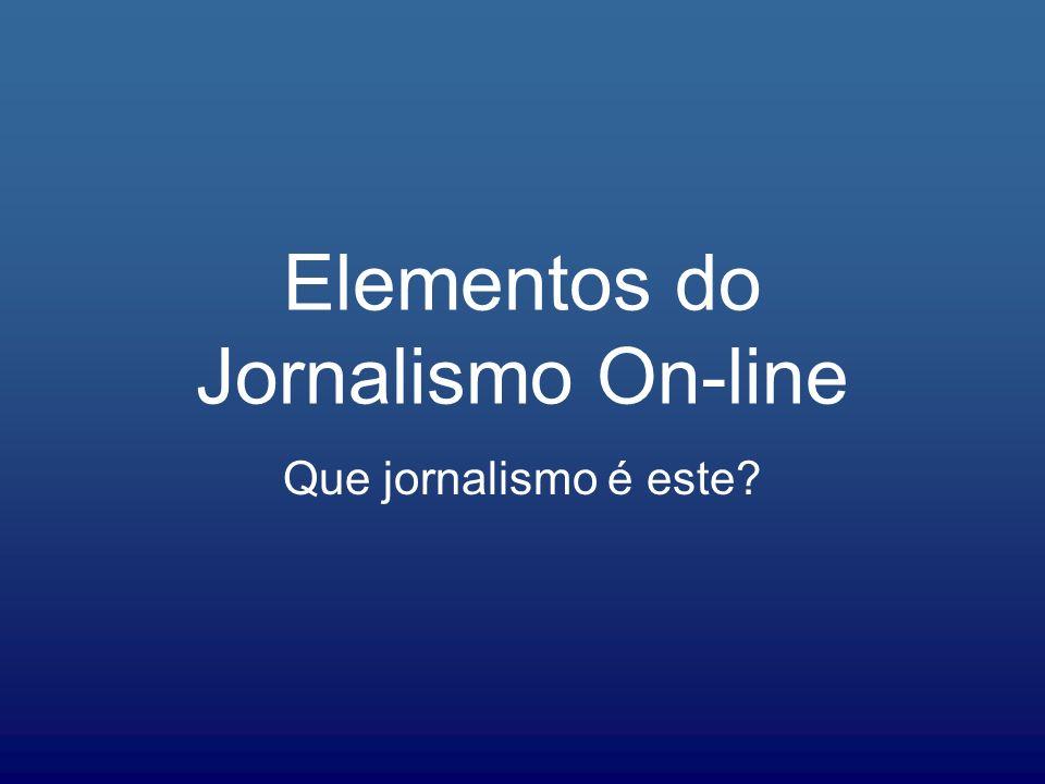 Elementos do Jornalismo On-line Que jornalismo é este?