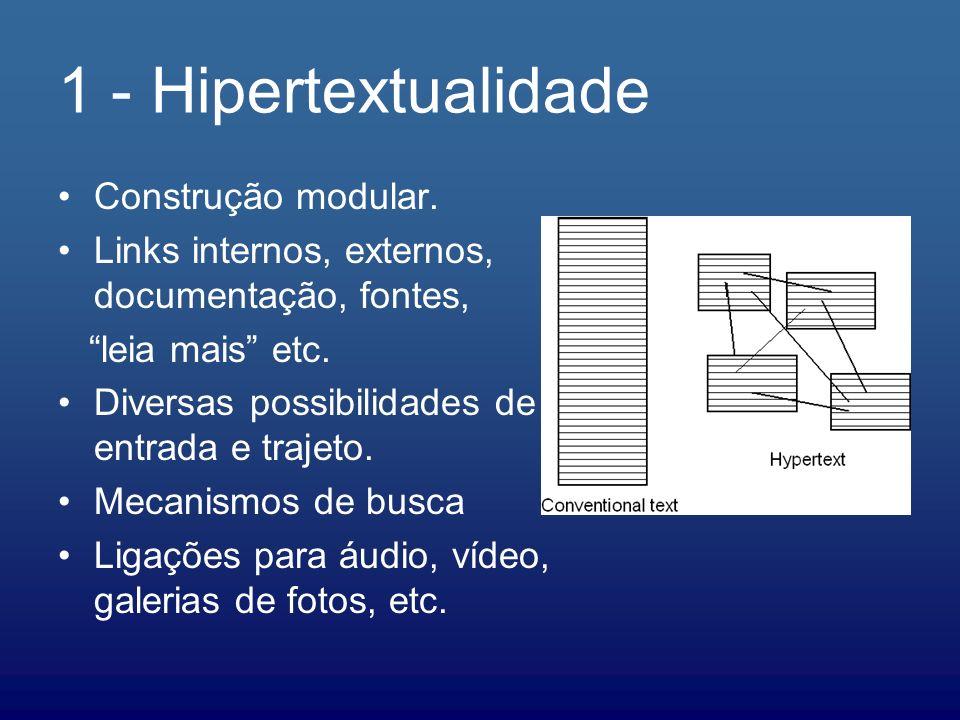 1 - Hipertextualidade Construção modular. Links internos, externos, documentação, fontes, leia mais etc. Diversas possibilidades de entrada e trajeto.