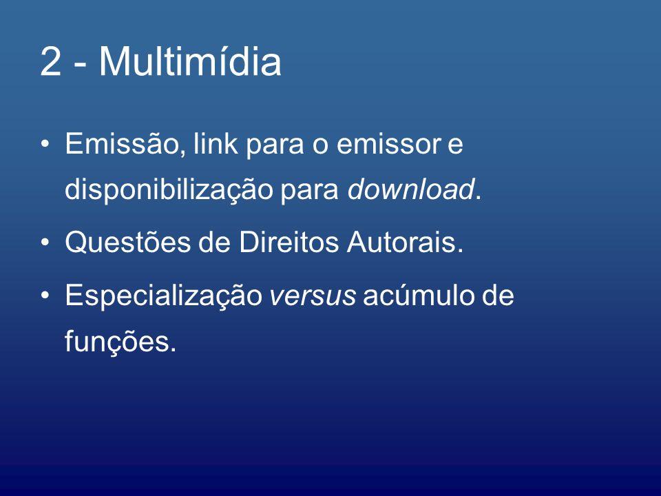 2 - Multimídia Emissão, link para o emissor e disponibilização para download. Questões de Direitos Autorais. Especialização versus acúmulo de funções.