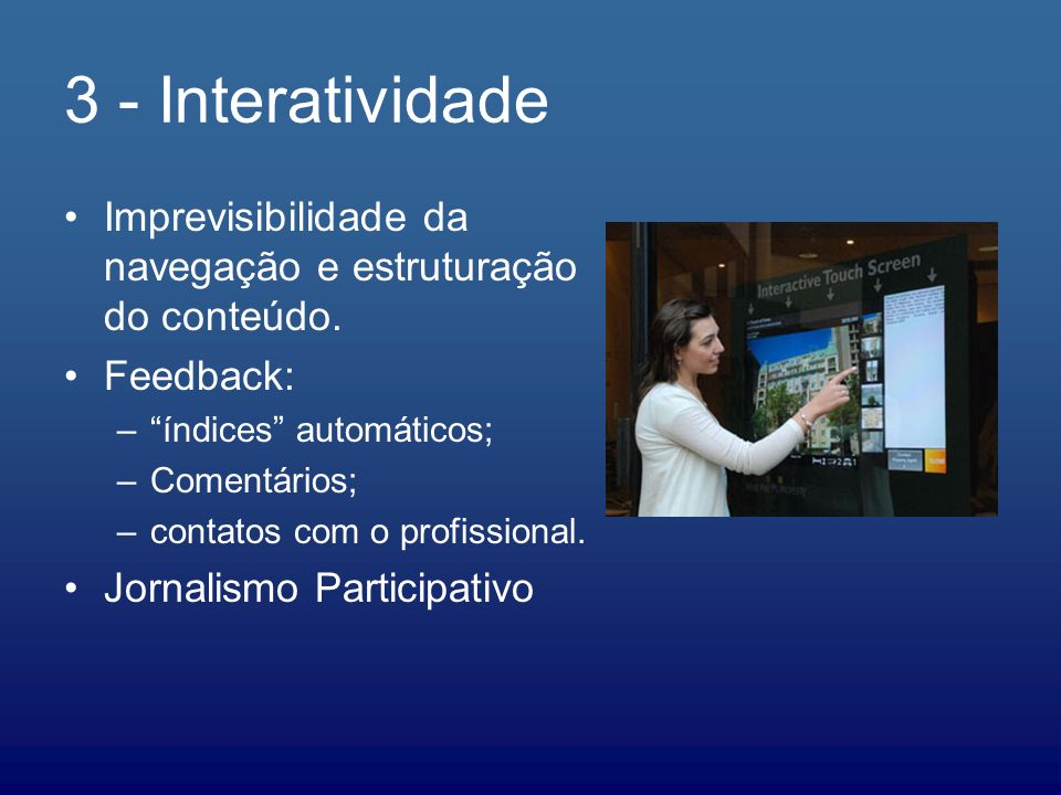 3 - Interatividade Imprevisibilidade da navegação e estruturação do conteúdo. Feedback: –índices automáticos; –Comentários; –contatos com o profission