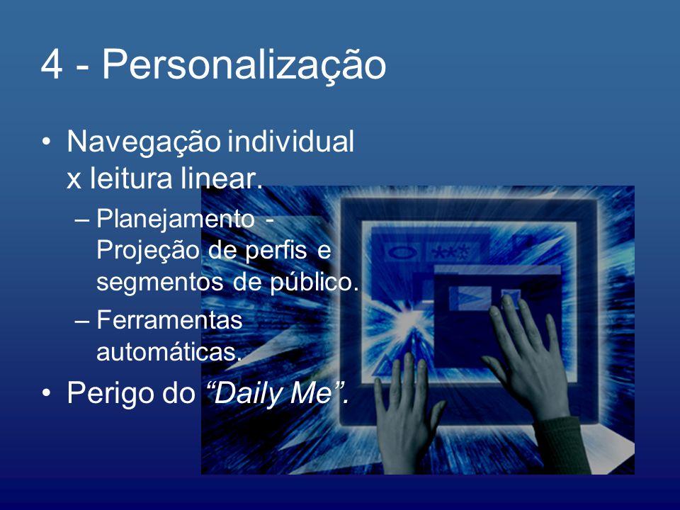 4 - Personalização Navegação individual x leitura linear. –Planejamento - Projeção de perfis e segmentos de público. –Ferramentas automáticas. Perigo