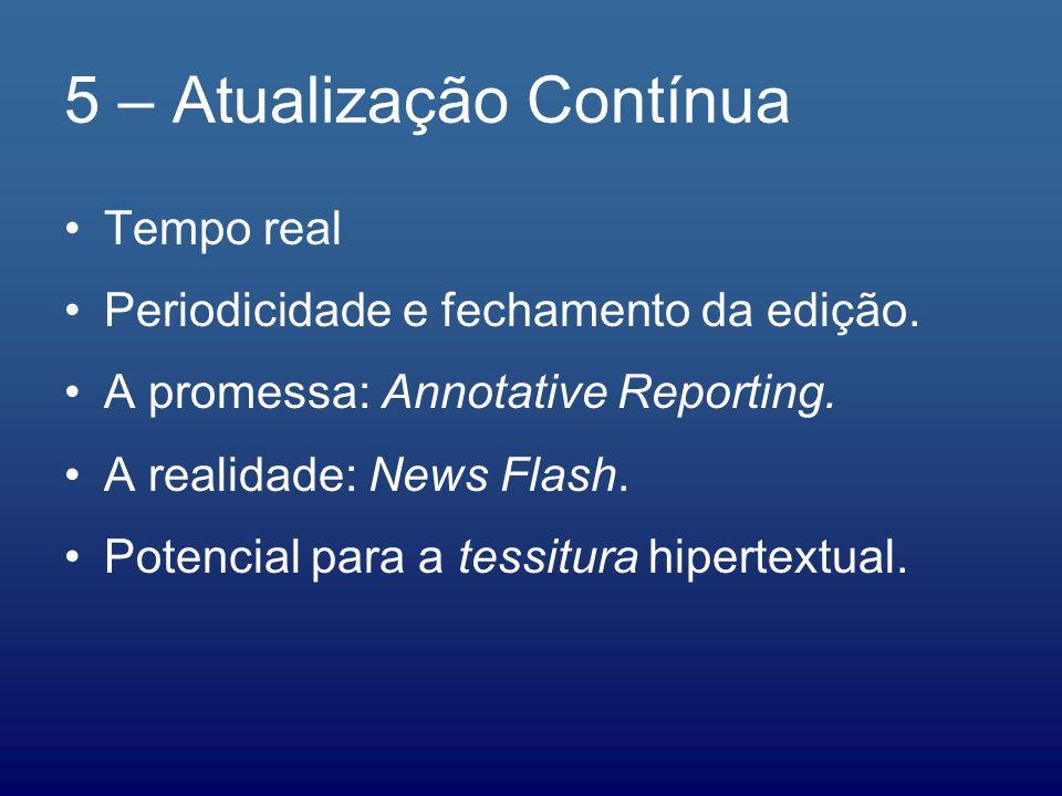 5 – Atualização Contínua Tempo real Periodicidade e fechamento da edição. A promessa: Annotative Reporting. A realidade: News Flash. Potencial para a
