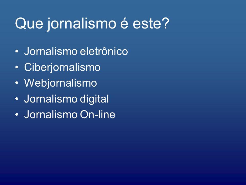 Jornalismo eletrônico Ciberjornalismo Webjornalismo Jornalismo digital Jornalismo On-line