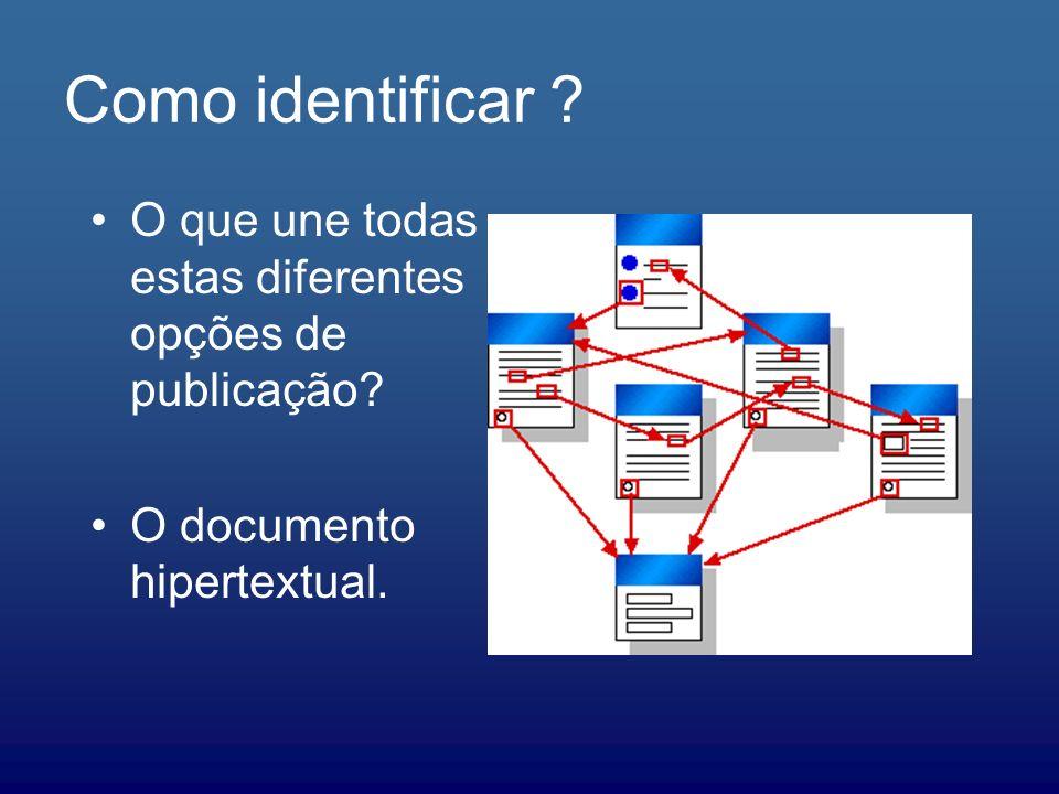 Como identificar ? O que une todas estas diferentes opções de publicação? O documento hipertextual.