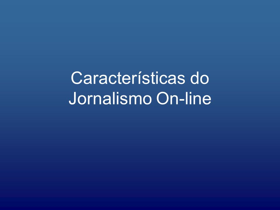 Características do Jornalismo On-line