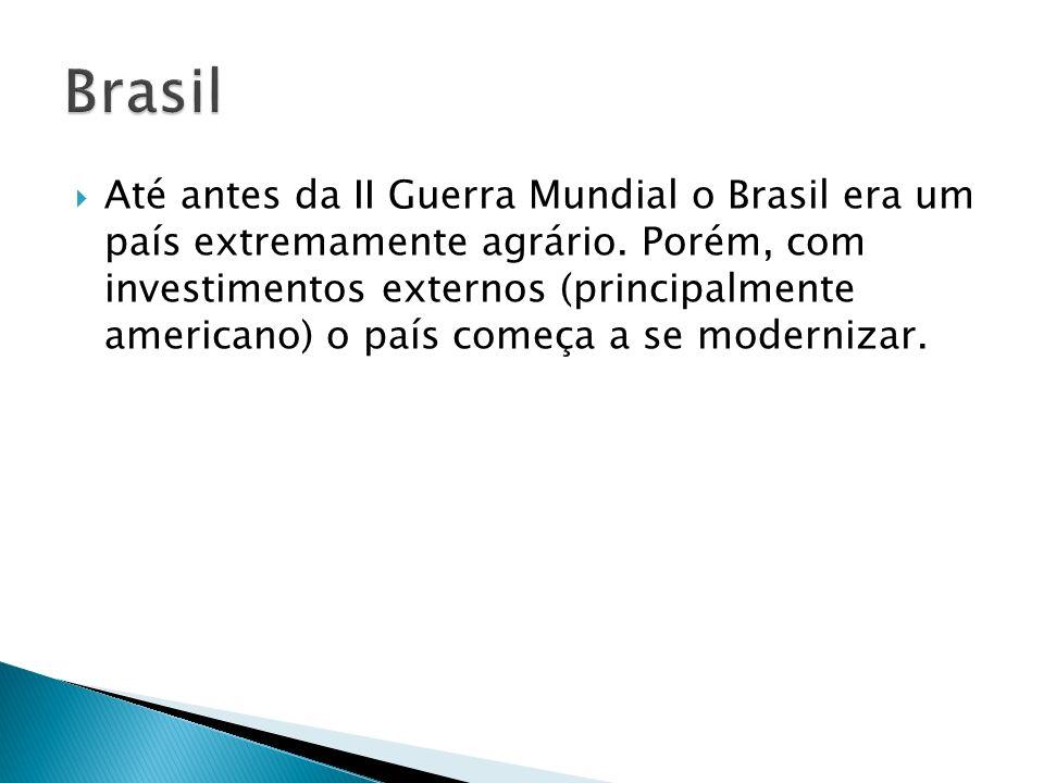 Até antes da II Guerra Mundial o Brasil era um país extremamente agrário. Porém, com investimentos externos (principalmente americano) o país começa a