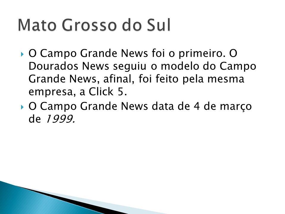 O Campo Grande News foi o primeiro. O Dourados News seguiu o modelo do Campo Grande News, afinal, foi feito pela mesma empresa, a Click 5. O Campo Gra