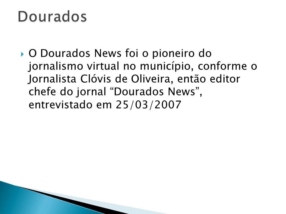 O Dourados News foi o pioneiro do jornalismo virtual no município, conforme o Jornalista Clóvis de Oliveira, então editor chefe do jornal Dourados New
