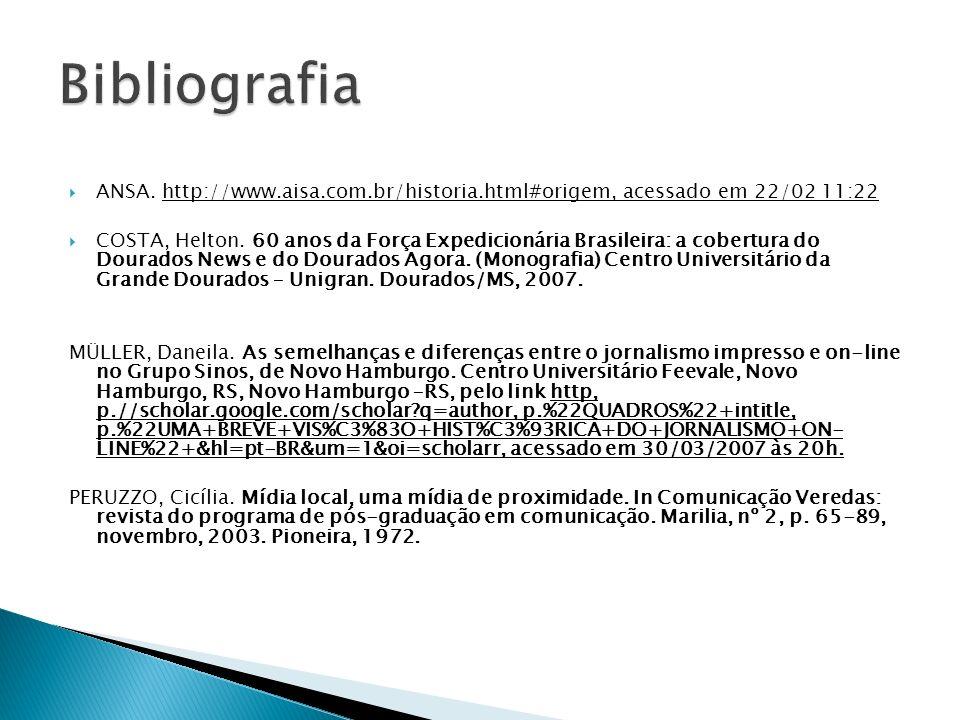 ANSA. http://www.aisa.com.br/historia.html#origem, acessado em 22/02 11:22 COSTA, Helton. 60 anos da Força Expedicionária Brasileira: a cobertura do D